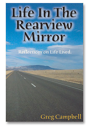 Life In The Rearview Mirror by Greg Campbell